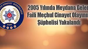 Antalya'da 2005 Yılında Meydana Gelen Faili Meçhul Cinayet Olayının Şüphelisi Yakalandı