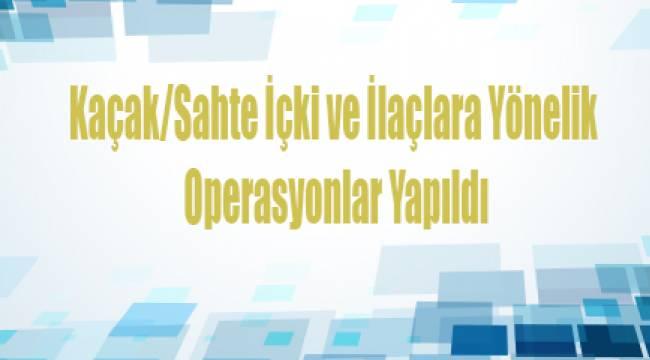 Antalya'da Kaçak/Sahte İçki ve İlaçlara Yönelik Operasyonlar Yapıldı