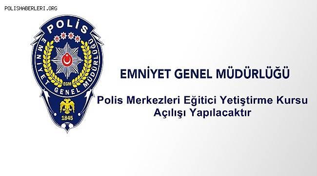 Polis Merkezleri Eğitici Yetiştirme Kursu Açılışı Yapılacaktır