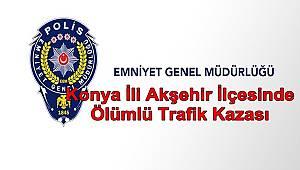 Konya İli Akşehir İlçesinde Ölümlü Trafik Kazası