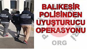 BALIKESİR POLİSİNDEN UYUŞTURUCU OPERASYONU