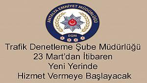 Antalya Trafik Denetleme Şube Müdürlüğü 23 Mart'dan İtibaren Yeni Yerinde Hizmet Vermeye Başlayacak