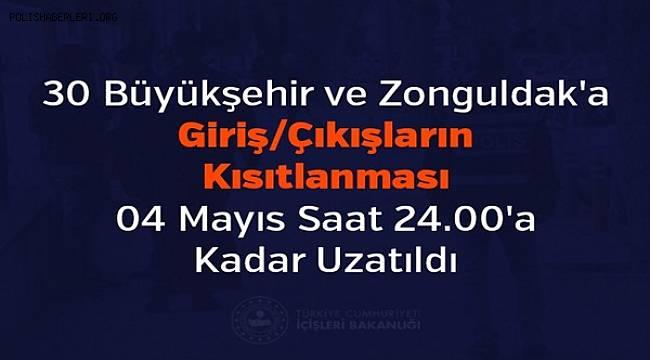 30 Büyükşehir ve Zonguldak'a Giriş/Çıkışların Kısıtlanması 04 Mayıs Saat 24.00'a Kadar Uzatıldı