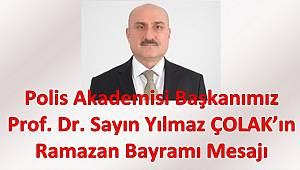 Polis Akademisi Başkanımız Prof. Dr. Sayın Yılmaz ÇOLAK'ın Ramazan Bayramı Mesajı