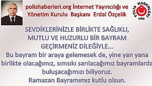 polishaberleri.org İnternet Yayıncılığı Yönetim Kurulu Başkanı Erdal Özçelik Ramazan Bayramı Mesajı