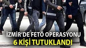 İzmir merkezli FETÖ operasyonunda 6 tutuklama
