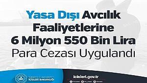 Yasa Dışı Avcılık Faaliyetlerine 6 Milyon 550 Bin Lira Para Cezası Uygulandı