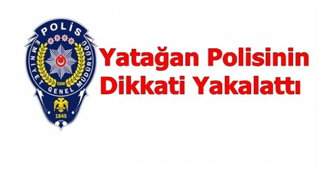 Yatağan Polisinin Dikkati Yakalattı