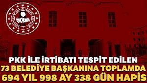 PKK ile irtibatı tespit edilen 73 belediye başkanına toplamda 694 yıl 998 ay 338 gün hapis