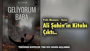 Mersin TEM Şube'de Görevli Polis Memuru Ali Şahin'in ''Geliyorum Baba'' İsimli Kitabı Yayımlandı