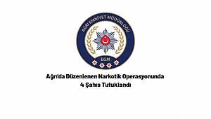 Ağrı'da düzenlenen Narkotik Operasyonunda 4 Şahıs Tutuklandı