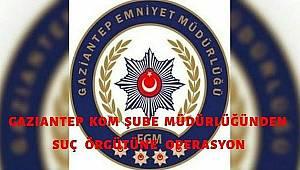 Gaziantep KOM Şube Müdürlüğünden Suç Örgütüne Operasyon