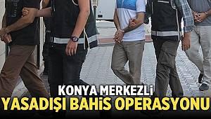 Konya Merkezli düzenlenen Yasadışı Bahis Operasyonunda 19 Kişi Gözaltına alındı