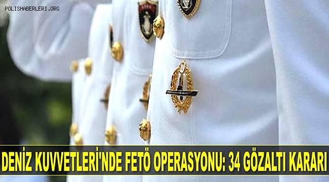 Deniz Kuvvetleri Komutanlığına yönelik FETÖ operasyonunda 34 gözaltı kararı