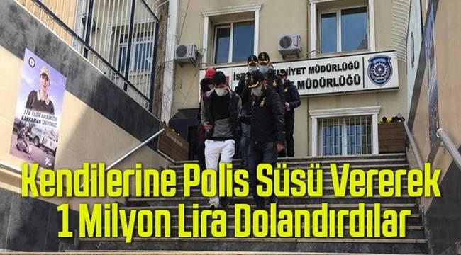 Kendilerine polis süsü vererek 1 milyon lira vurgun yapan çete çökertildi