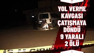 Şanlıurfa'da Trafikte yol verme kavgasında 2 kişi hayatını kaybetti 9 kişi yaralandı