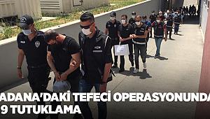 Adana'da tefeci operasyonunda gözaltına alınan 21 kişiden 9'u tutuklandı