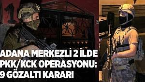 Adana merkezli 2 ilde PKK/KCK operasyonu, 9 gözaltı kararı