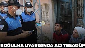 Adana polisi boğulma uyarısında bulundu, acı tesadüf yürekleri yaktı