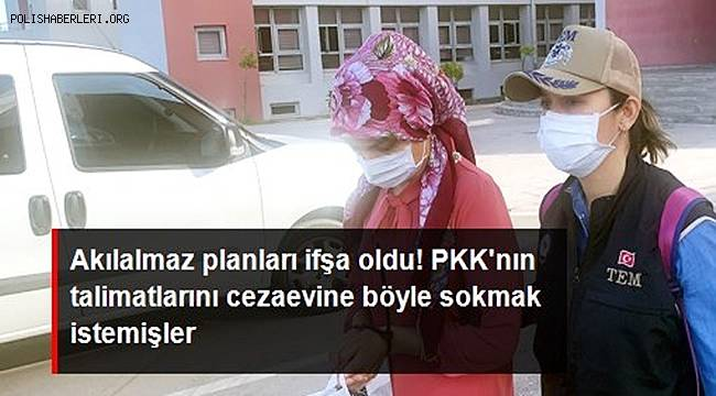 Akılalmaz planları ifşa oldu! PKK'nın talimatlarını, kız kardeşinin pantolonuna yapıştırarak cezaevine sokmak istemiş