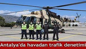 Antalya'da havadan trafik denetiminde 65 sürücüye 45 bin lira ceza kesildi