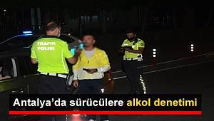 Antalya'da sürücülere alkol denetimi