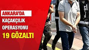 Başkent'te düzenlenen kaçakçılık operasyonunda 19 şüpheli gözaltına alındı