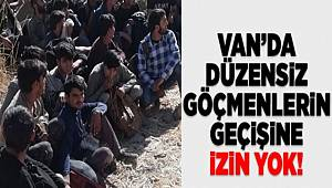 Van'da düzensiz göçmenlerin geçişine izin yok