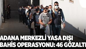 Adana merkezli 18 ilde yasa dışı bahis operasyonunda 46 zanlı yakalandı