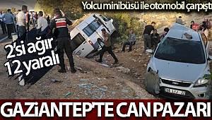 Gaziantep'te yolcu minibüse ile otomobil çarpıştığı can pazarında 2'si ağır 12 yaralı
