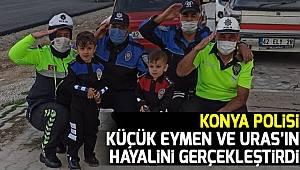 Konya Polisi küçük Eymen ve Uras'ın hayalini gerçekleştirdi