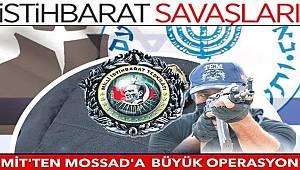 MİT'ten MOSSAD ajanlarına tarihi operasyon 15 kişi yakalandı